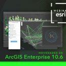 Novedades de ArcGIS Enterprise 10.6