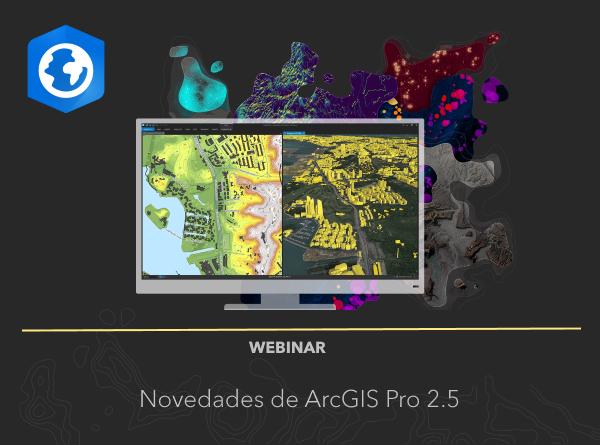 Webinar Novedades ArcGIS Pro 2.5